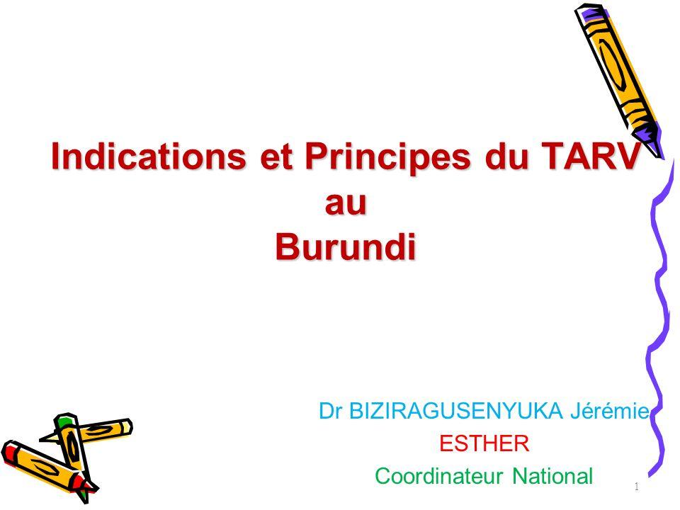 Indications et Principes du TARV au Burundi 1 Dr BIZIRAGUSENYUKA Jérémie ESTHER Coordinateur National