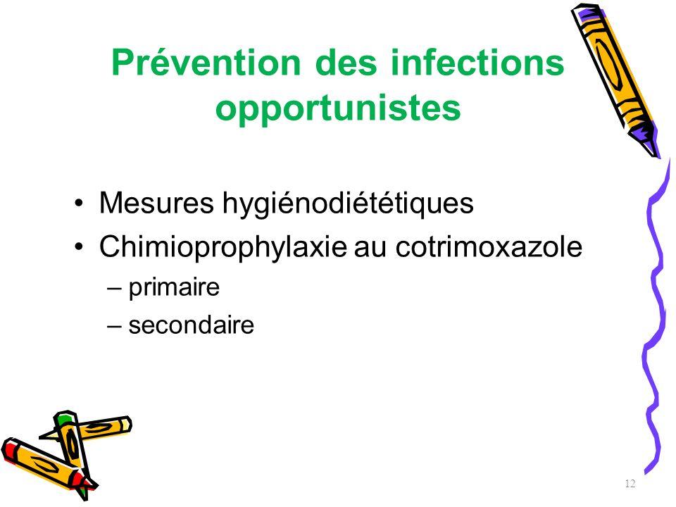 Prévention des infections opportunistes Mesures hygiénodiététiques Chimioprophylaxie au cotrimoxazole –primaire –secondaire 12