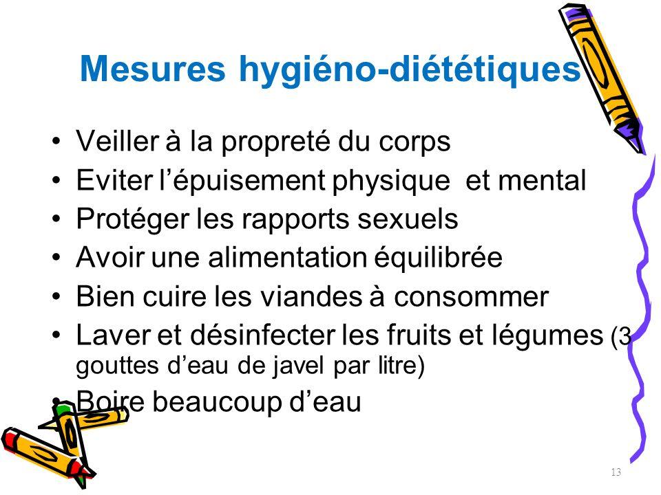 Mesures hygiéno-diététiques Veiller à la propreté du corps Eviter lépuisement physique et mental Protéger les rapports sexuels Avoir une alimentation