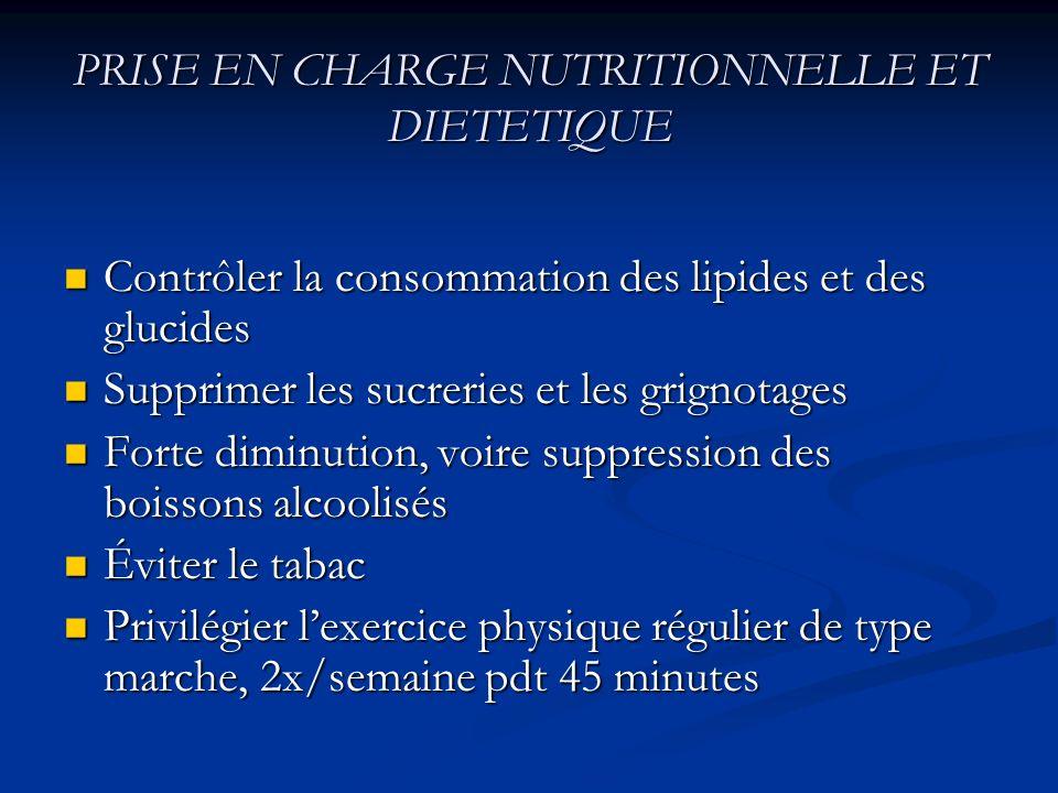 PRISE EN CHARGE NUTRITIONNELLE ET DIETETIQUE Contrôler la consommation des lipides et des glucides Contrôler la consommation des lipides et des glucid
