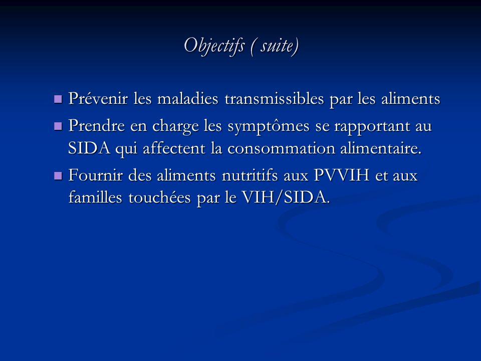 Objectifs ( suite) Prévenir les maladies transmissibles par les aliments Prévenir les maladies transmissibles par les aliments Prendre en charge les s