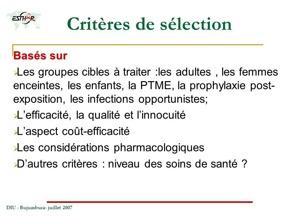 DIU - Bujumbura- juillet 2007 Critères de sélection Basés sur Les groupes cibles à traiter :les adultes, les femmes enceintes, les enfants, la PTME, l