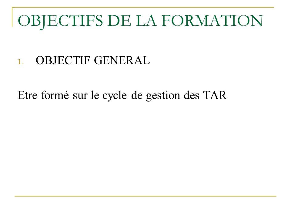OBJECTIFS DE LA FORMATION 1. OBJECTIF GENERAL Etre formé sur le cycle de gestion des TAR