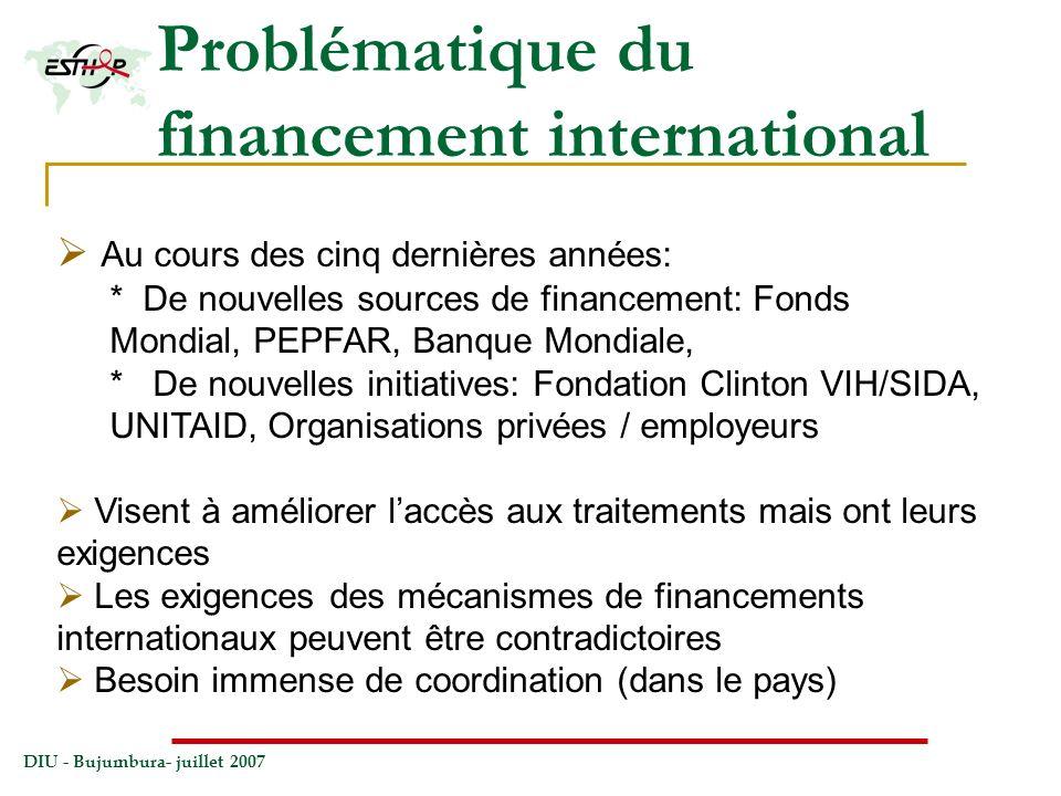 DIU - Bujumbura- juillet 2007 Problématique du financement international Au cours des cinq dernières années: * De nouvelles sources de financement: Fo