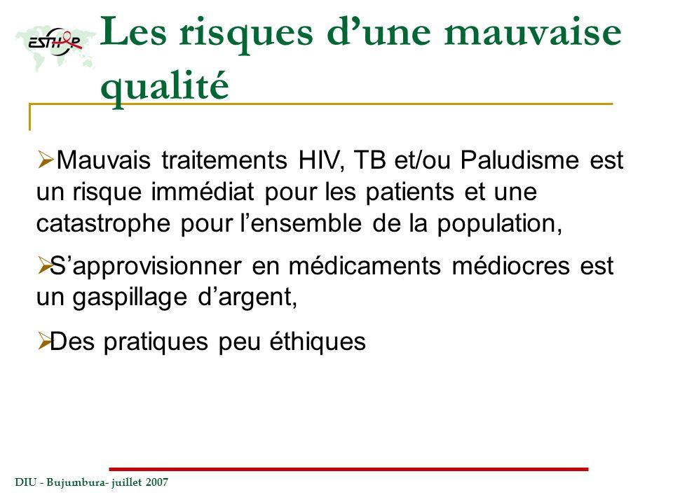 DIU - Bujumbura- juillet 2007 Les risques dune mauvaise qualité Mauvais traitements HIV, TB et/ou Paludisme est un risque immédiat pour les patients e
