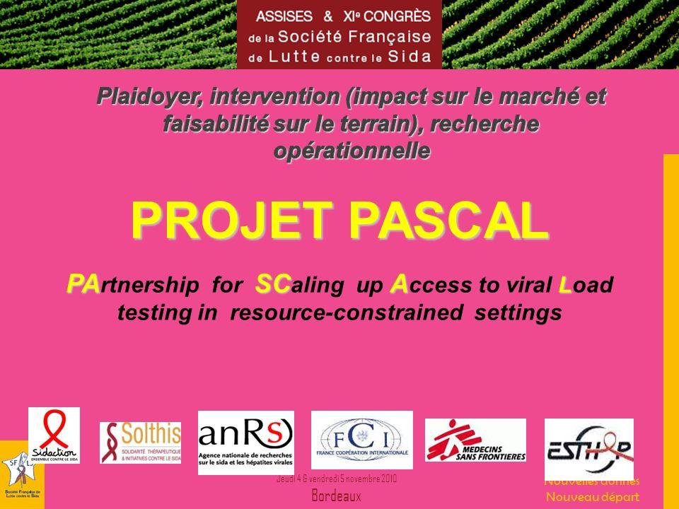 Jeudi 4 & vendredi 5 novembre 2010 Bordeaux Nouvelles donnes Nouveau départ PROJET PASCAL PASCA L PA rtnership for SC aling up A ccess to viral Load t