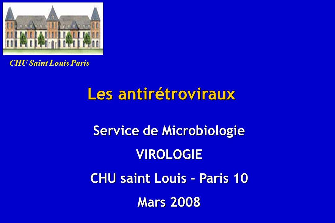 Les antirétroviraux Service de Microbiologie VIROLOGIE CHU saint Louis – Paris 10 Mars 2008 CHU Saint Louis Paris