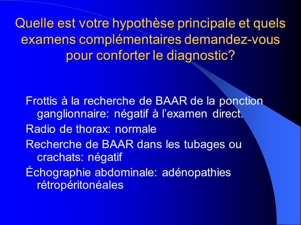 Quelle est votre hypothèse principale et quels examens complémentaires demandez-vous pour conforter le diagnostic.