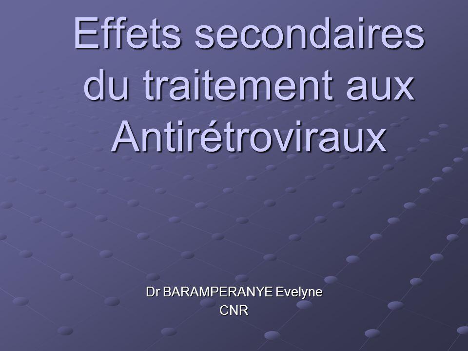 Effets secondaires du traitement aux Antirétroviraux Dr BARAMPERANYE Evelyne CNR