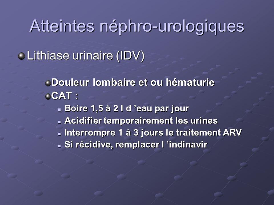 Atteintes néphro-urologiques Lithiase urinaire (IDV) Douleur lombaire et ou hématurie CAT : Boire 1,5 à 2 l d eau par jour Boire 1,5 à 2 l d eau par j