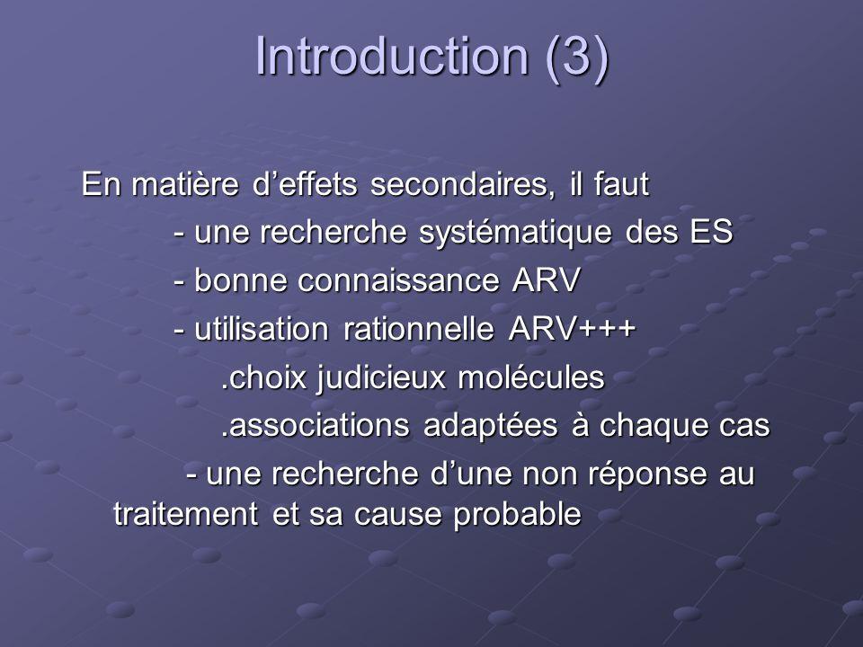 Autres effets secondaires spécifiques AZT : anémie, douleurs musculaires, céphalées DdI, d4T: neuropathie périphérique, pancréatite ABC : troubles du sommeil, hypersensibilité (4 pour mille) EFZ : tératogénicité, troubles psychiatriques NFV : diarrhée, nausée, rash cutané IDV :douleurs abdominales, coliques néphrétiques, ongle incarné, résistance à linsuline, hémophilie NVP/ EFZ : toxicité hépatique NVP/ EFZ : toxicité hépatique