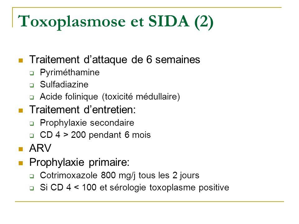 Traitement dattaque de 6 semaines Pyriméthamine Sulfadiazine Acide folinique (toxicité médullaire) Traitement dentretien: Prophylaxie secondaire CD 4