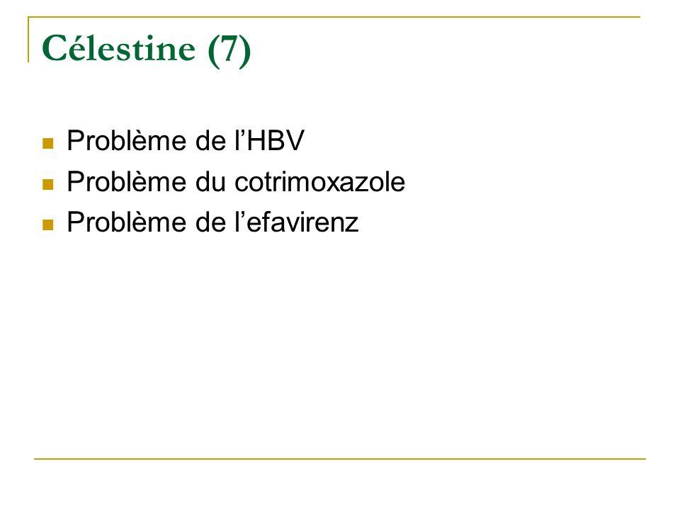 Célestine (7) Problème de lHBV Problème du cotrimoxazole Problème de lefavirenz