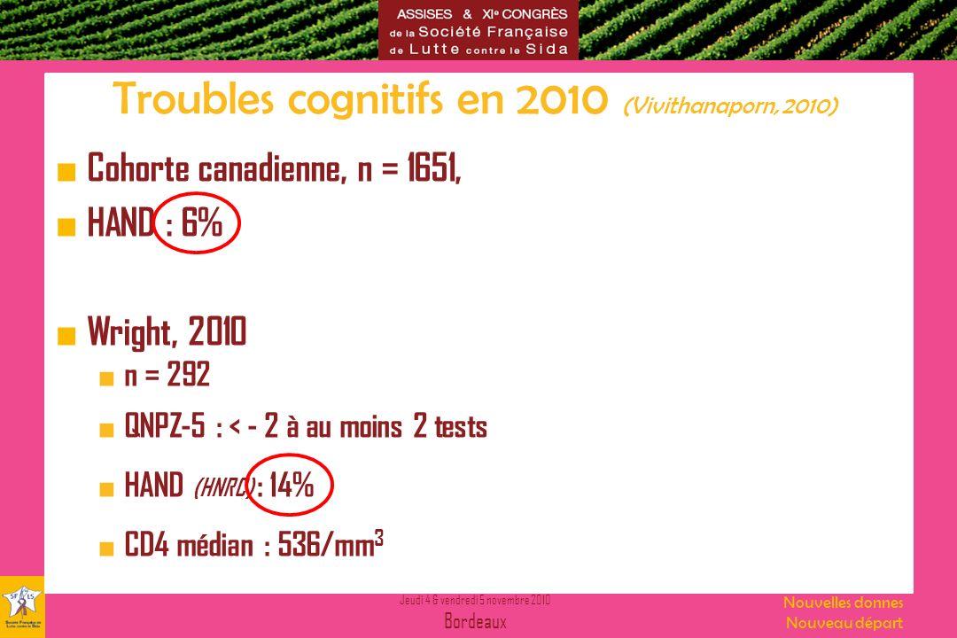 Jeudi 4 & vendredi 5 novembre 2010 Bordeaux Nouvelles donnes Nouveau départ Troubles cognitifs en 2010 (Vivithanaporn, 2010) Cohorte canadienne, n = 1