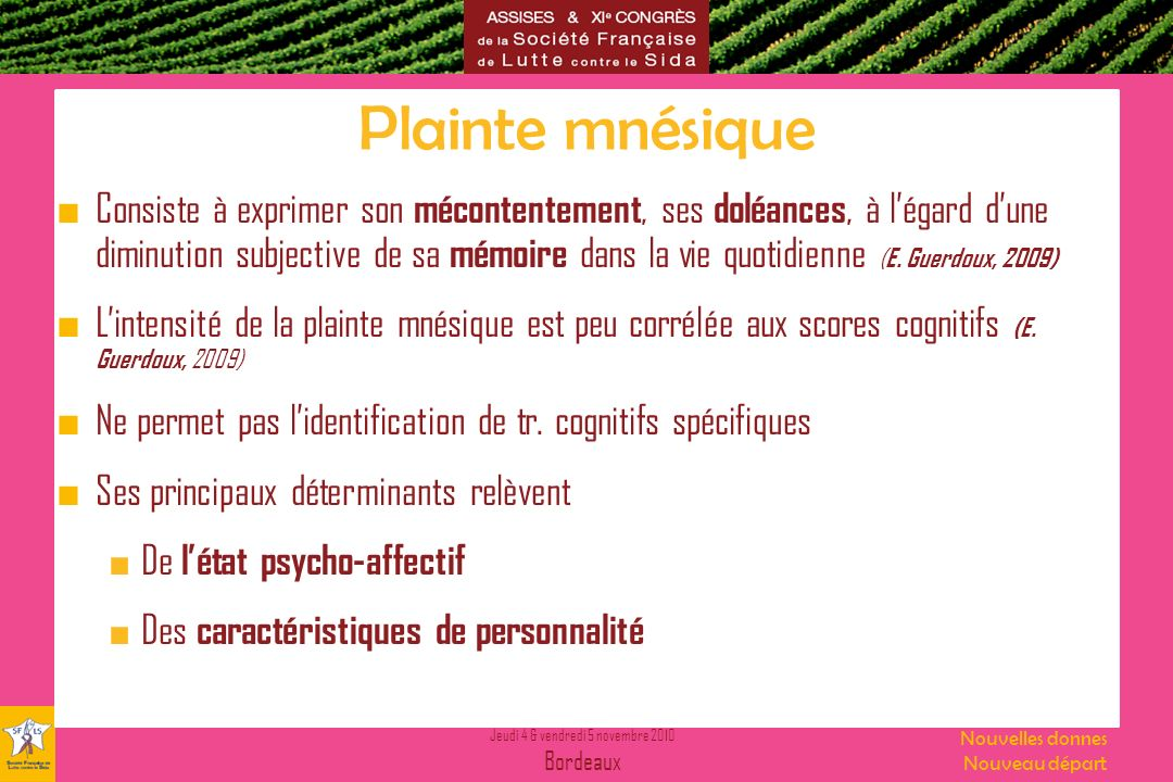 Jeudi 4 & vendredi 5 novembre 2010 Bordeaux Nouvelles donnes Nouveau départ Plainte mnésique Consiste à exprimer son mécontentement, ses doléances, à