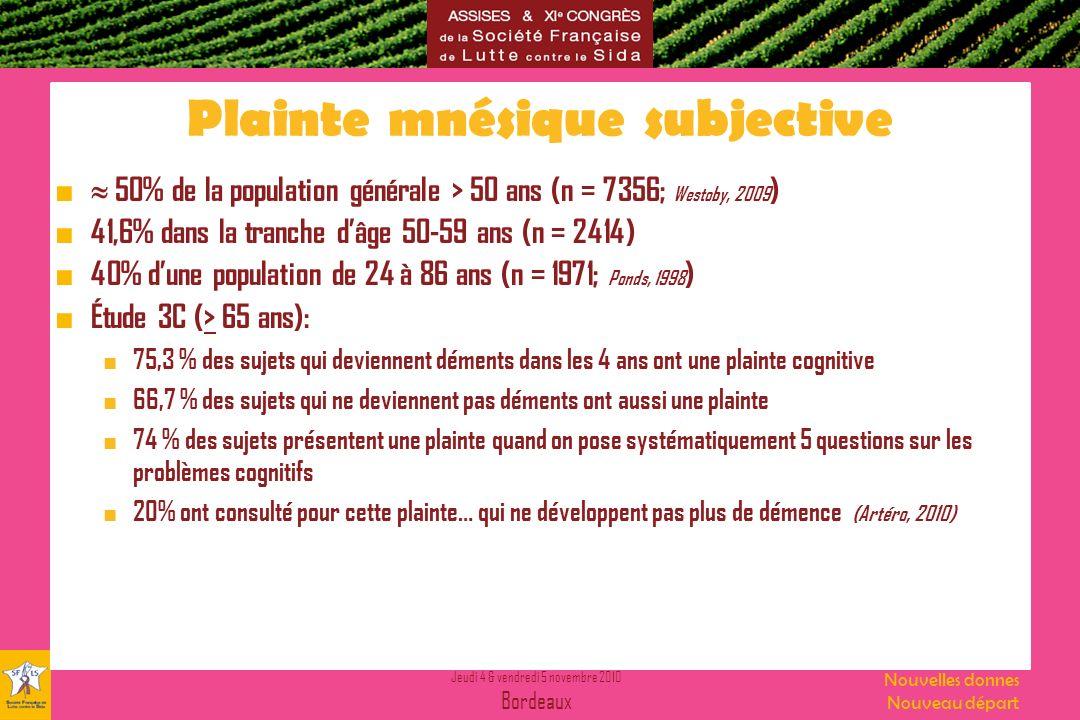 Jeudi 4 & vendredi 5 novembre 2010 Bordeaux Nouvelles donnes Nouveau départ Plainte mnésique subjective 50% de la population générale > 50 ans (n = 73
