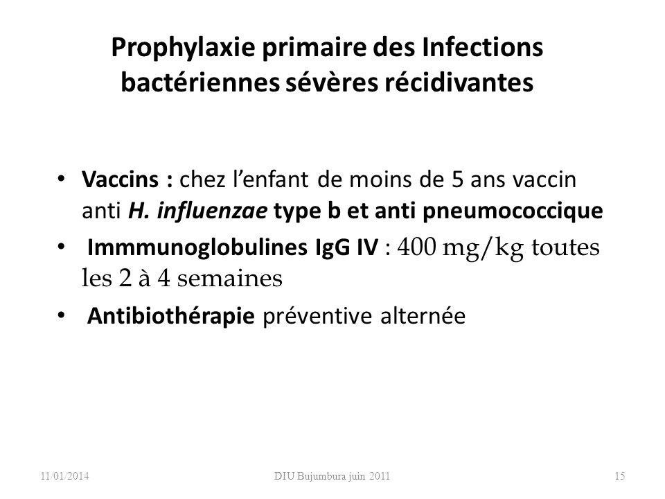 DIU Bujumbura juin 2011 Prophylaxie primaire des Infections bactériennes sévères récidivantes Vaccins : chez lenfant de moins de 5 ans vaccin anti H.