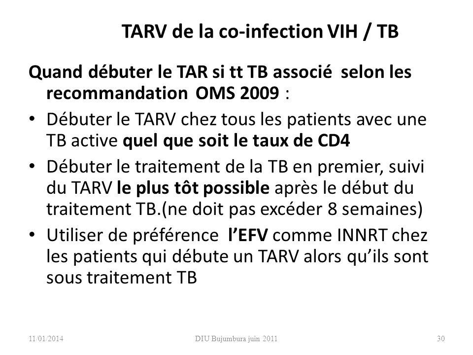 TARV de la co-infection VIH / TB Quand débuter le TAR si tt TB associé selon les recommandation OMS 2009 : Débuter le TARV chez tous les patients avec