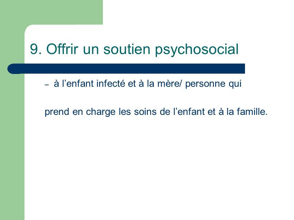 9. Offrir un soutien psychosocial – à lenfant infecté et à la mère/ personne qui prend en charge les soins de lenfant et à la famille.