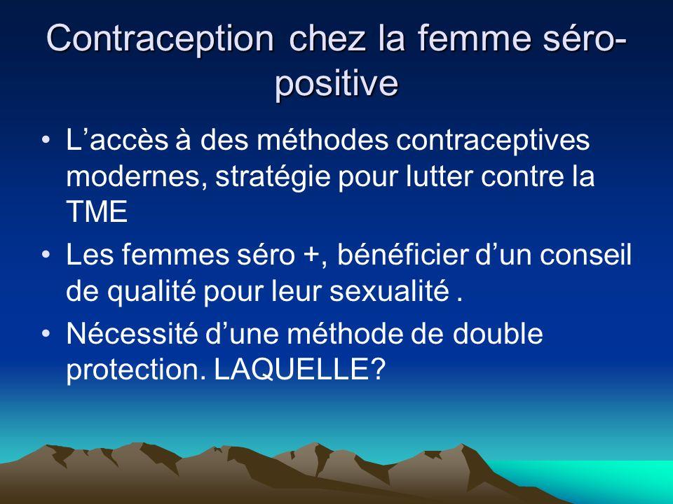 Contraception chez la femme séro- positive Laccès à des méthodes contraceptives modernes, stratégie pour lutter contre la TME Les femmes séro +, bénéf