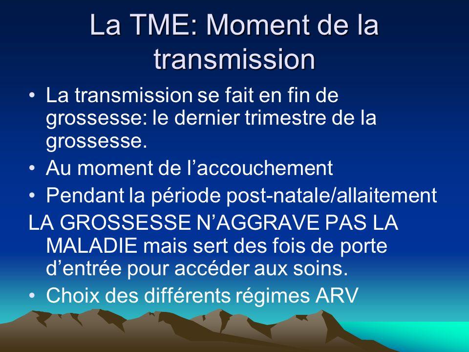 La TME: Moment de la transmission La transmission se fait en fin de grossesse: le dernier trimestre de la grossesse. Au moment de laccouchement Pendan