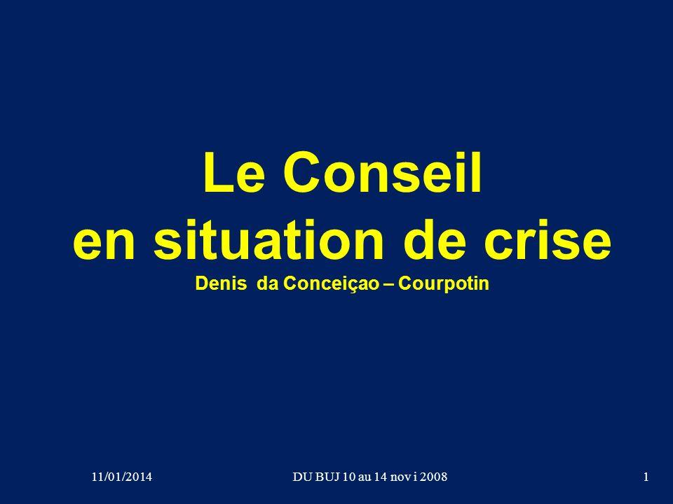 Le Conseil en situation de crise Denis da Conceiçao – Courpotin 1DU BUJ 10 au 14 nov i 200811/01/2014