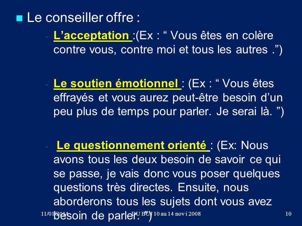 Le conseiller offre : · · Lacceptation :(Ex : Vous êtes en colère contre vous, contre moi et tous les autres.) · · Le soutien émotionnel : (Ex : Vous