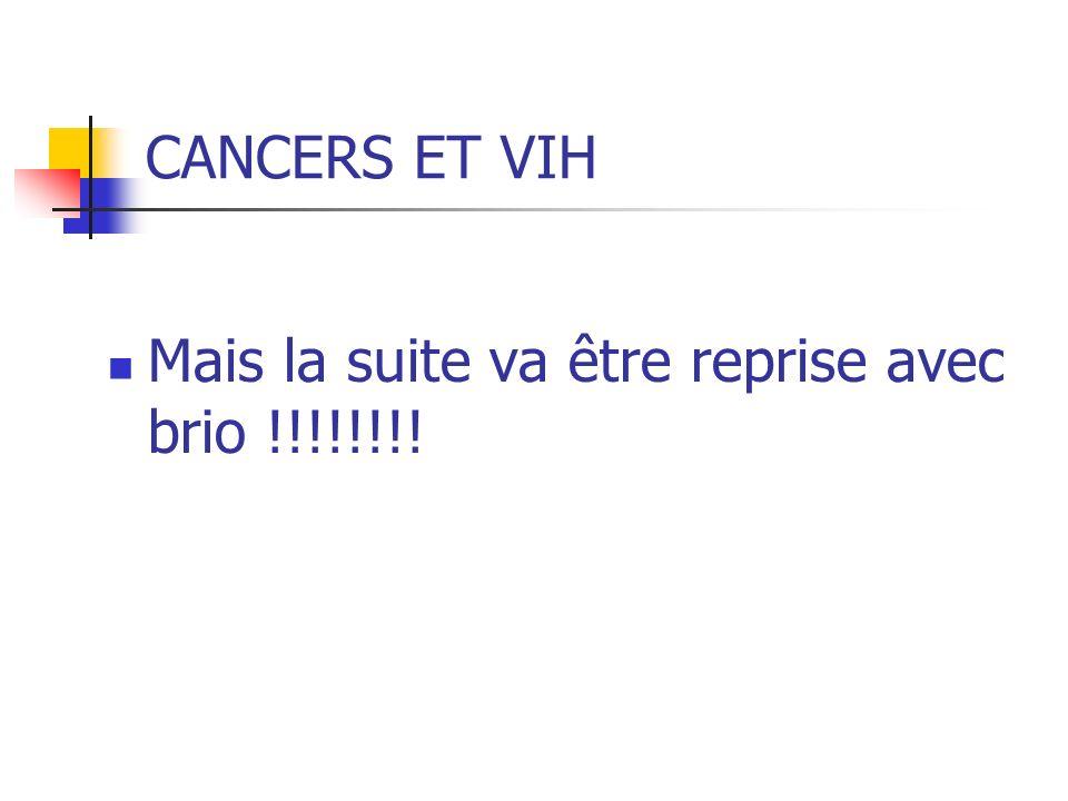 CANCERS ET VIH Mais la suite va être reprise avec brio !!!!!!!!
