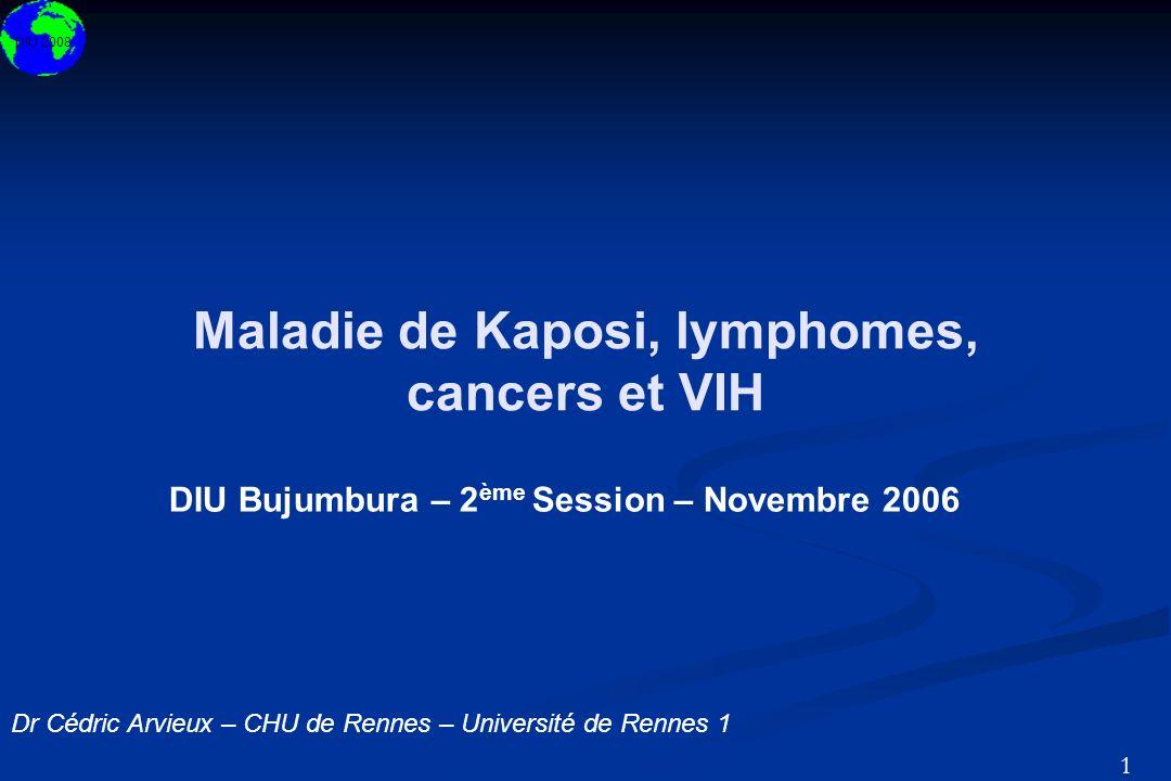 DIU 2008 1 Maladie de Kaposi, lymphomes, cancers et VIH DIU Bujumbura – 2 ème Session – Novembre 2006 Dr Cédric Arvieux – CHU de Rennes – Université d