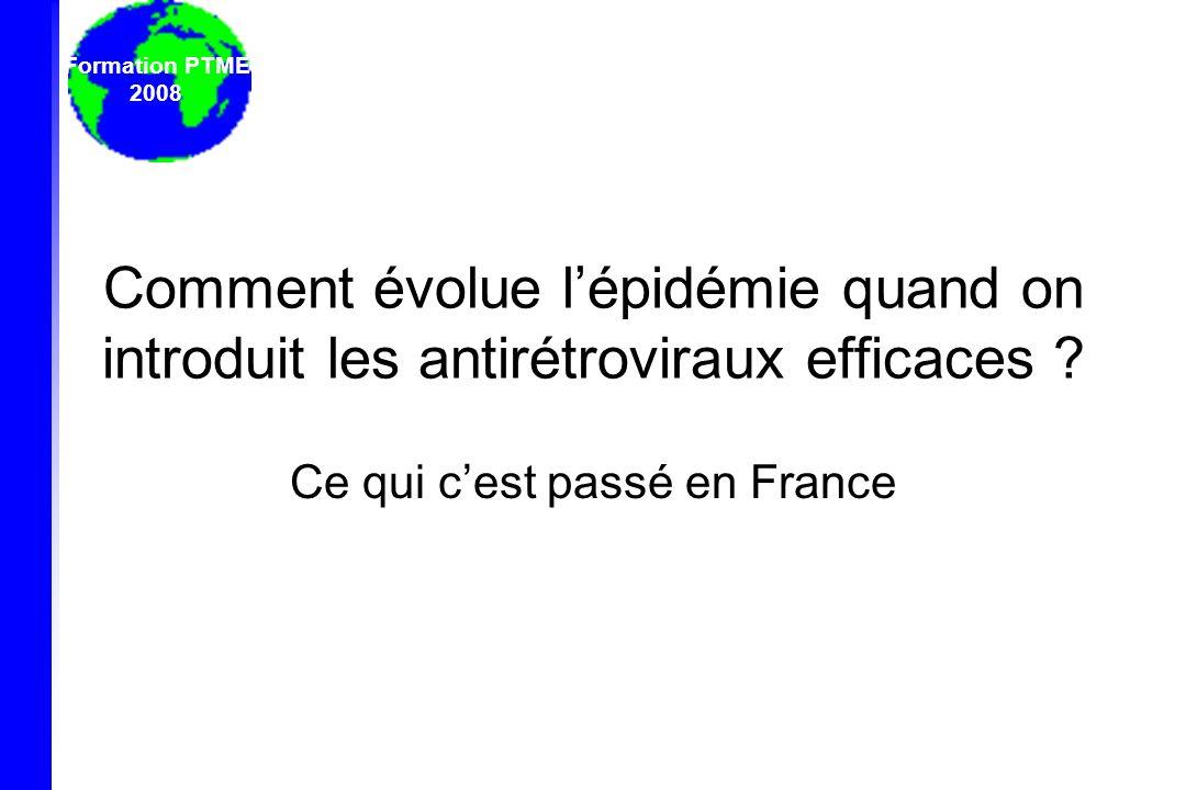 Formation PTME 2008 Comment évolue lépidémie quand on introduit les antirétroviraux efficaces ? Ce qui cest passé en France