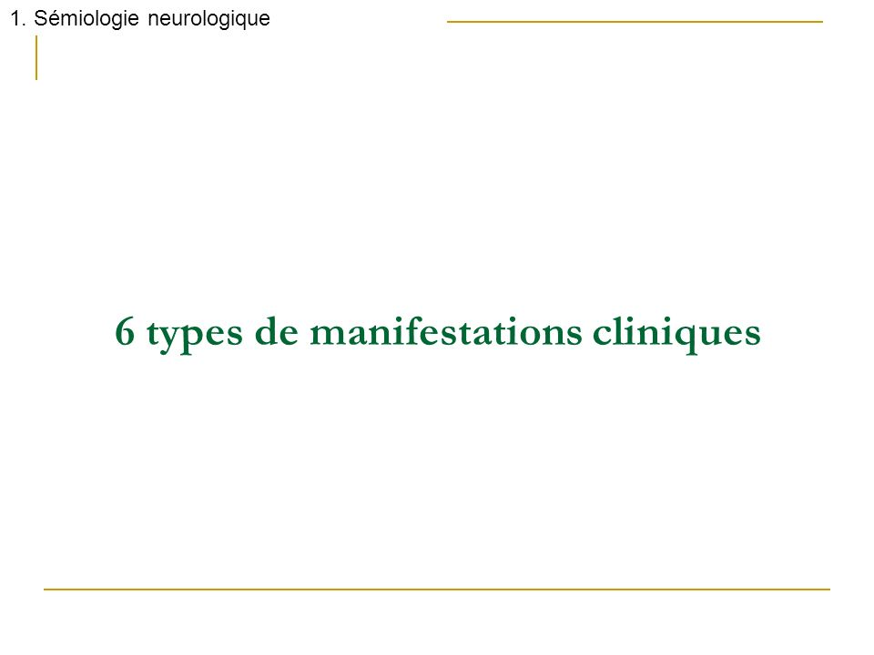 6 types de manifestations cliniques 1. Sémiologie neurologique