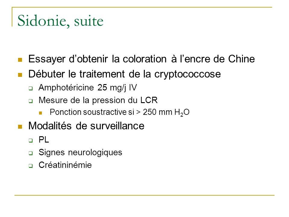 Sidonie, suite Essayer dobtenir la coloration à lencre de Chine Débuter le traitement de la cryptococcose Amphotéricine 25 mg/j IV Mesure de la pressi