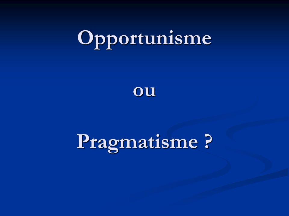 Opportunisme ou Pragmatisme ?
