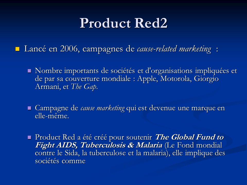 Product Red2 Lancé en 2006, campagnes de cause-related marketing : Lancé en 2006, campagnes de cause-related marketing : Nombre importants de sociétés