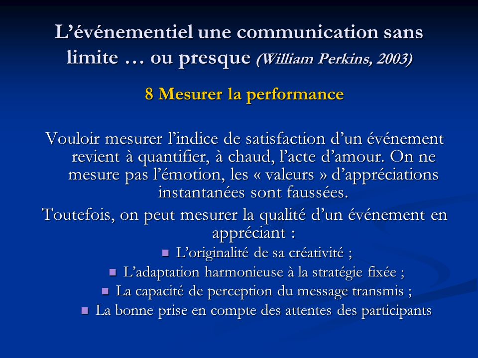 Lévénementiel une communication sans limite … ou presque (William Perkins, 2003) 8 Mesurer la performance Vouloir mesurer lindice de satisfaction dun