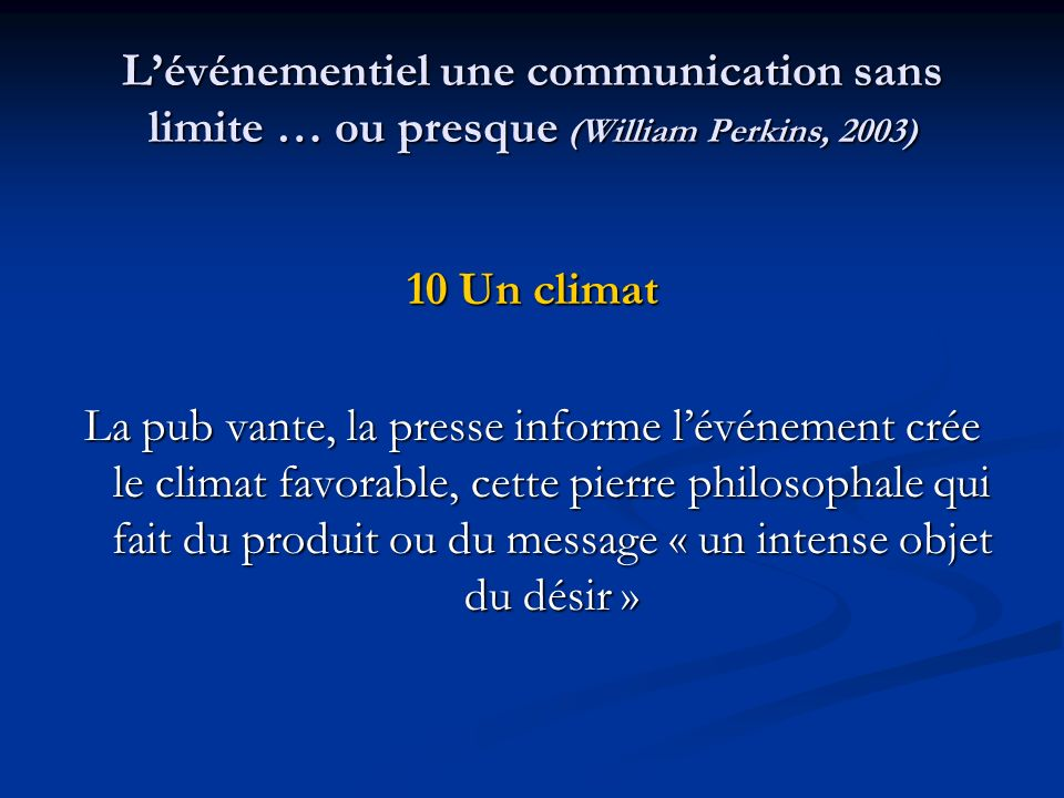 Lévénementiel une communication sans limite … ou presque (William Perkins, 2003) 10 Un climat La pub vante, la presse informe lévénement crée le clima