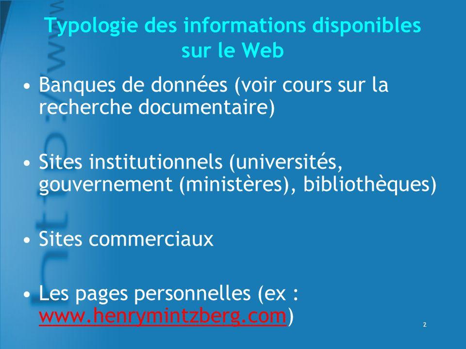 2 Typologie des informations disponibles sur le Web Banques de données (voir cours sur la recherche documentaire) Sites institutionnels (universités,