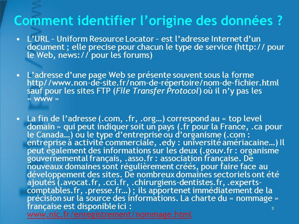 3 Comment identifier lorigine des données ? LURL – Uniform Resource Locator – est ladresse Internet dun document ; elle precise pour chacun le type de