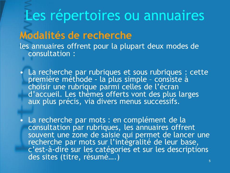 5 Modalités de recherche les annuaires offrent pour la plupart deux modes de consultation : La recherche par rubriques et sous rubriques : cette première méthode - la plus simple – consiste à choisir une rubrique parmi celles de lécran daccueil.