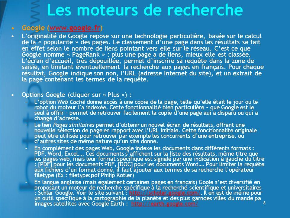 8 Google (www.google.fr)www.google.fr Loriginalité de Google repose sur une technologie particulière, basée sur le calcul de la « popularité » des pag