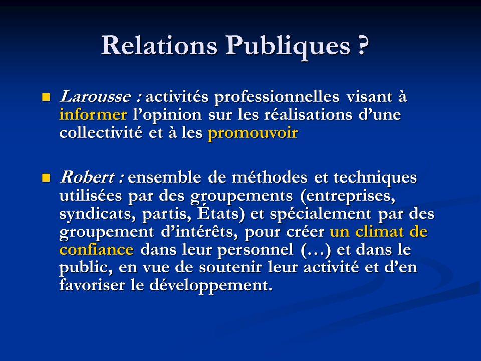 Relations Publiques ? Larousse : activités professionnelles visant à informer lopinion sur les réalisations dune collectivité et à les promouvoir Laro