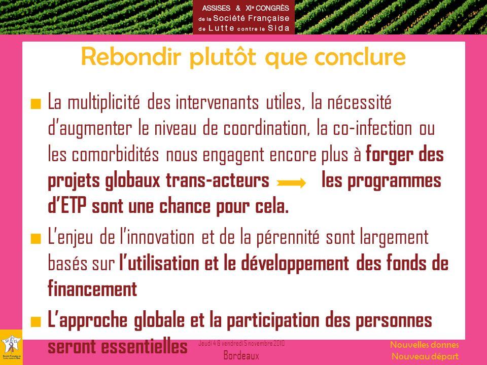 Jeudi 4 & vendredi 5 novembre 2010 Bordeaux Nouvelles donnes Nouveau départ Rebondir plutôt que conclure La multiplicité des intervenants utiles, la n