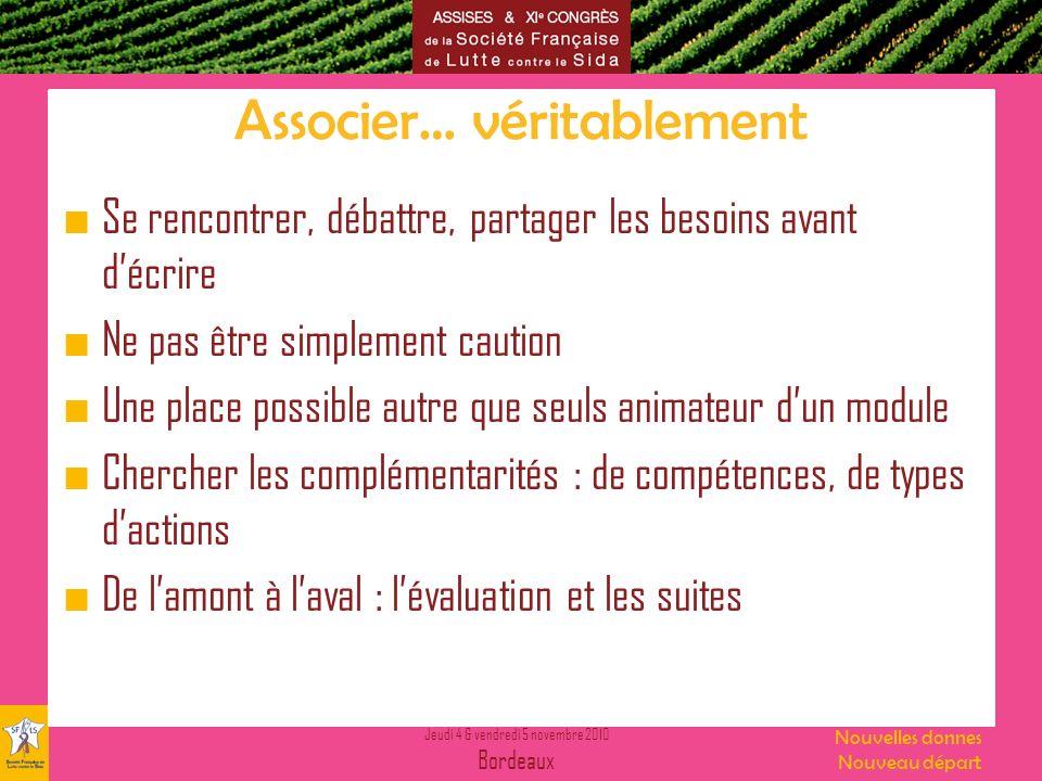 Jeudi 4 & vendredi 5 novembre 2010 Bordeaux Nouvelles donnes Nouveau départ Associer… véritablement Se rencontrer, débattre, partager les besoins avan
