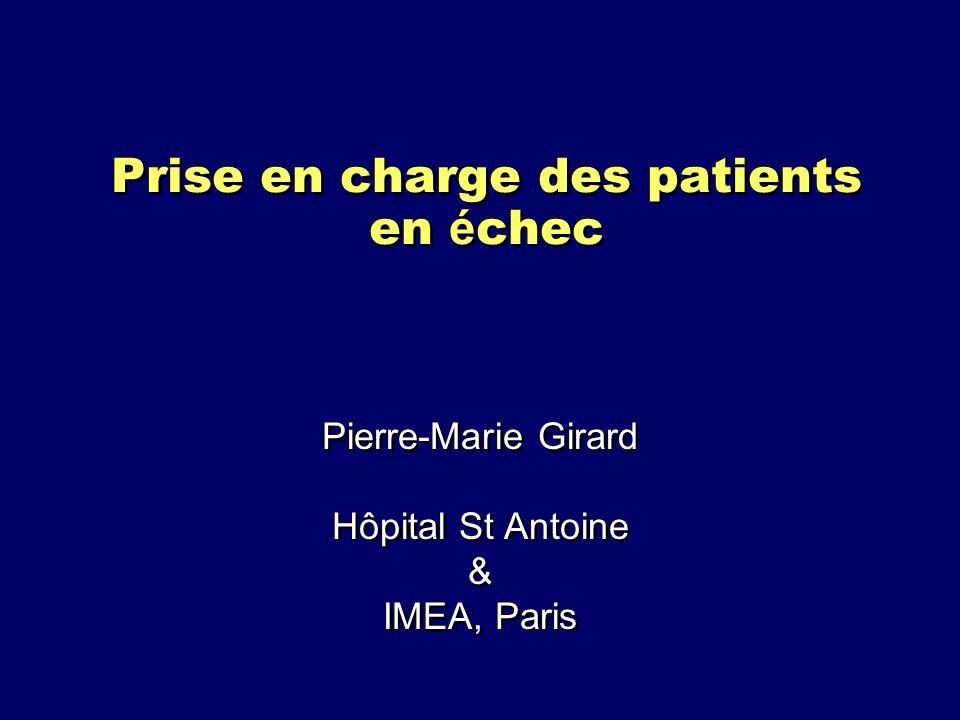 Prise en charge des patients en é chec Pierre-Marie Girard Hôpital St Antoine & IMEA, Paris Pierre-Marie Girard Hôpital St Antoine & IMEA, Paris