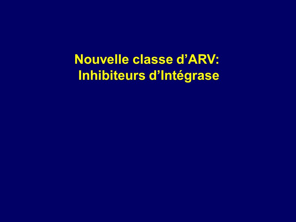 Nouvelle classe dARV: Inhibiteurs dIntégrase