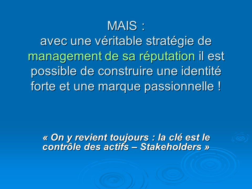 MAIS : avec une véritable stratégie de management de sa réputation il est possible de construire une identité forte et une marque passionnelle ! « On