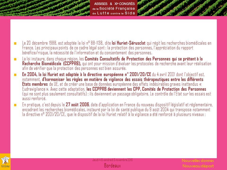 Jeudi 4 & vendredi 5 novembre 2010 Bordeaux Nouvelles donnes Nouveau départ Le 20 décembre 1988, est adoptée la loi n° 88-1138, dite loi Huriet-Sérusclat qui régit les recherches biomédicales en France.