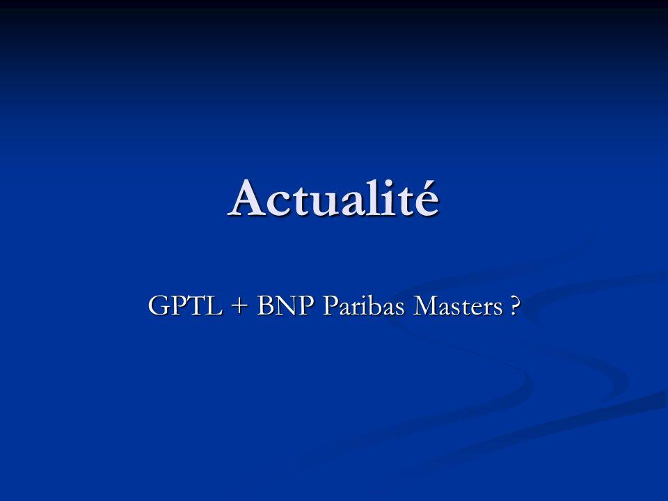 Actualité GPTL + BNP Paribas Masters ?