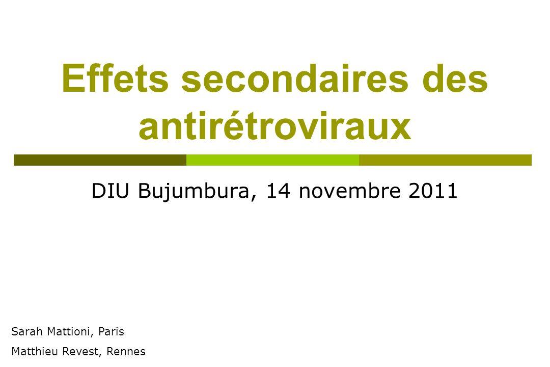Effets secondaires des antirétroviraux DIU Bujumbura, 14 novembre 2011 Sarah Mattioni, Paris Matthieu Revest, Rennes