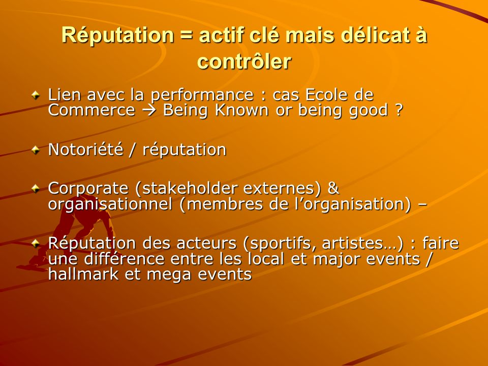 Réputation = actif clé mais délicat à contrôler Lien avec la performance : cas Ecole de Commerce Being Known or being good .